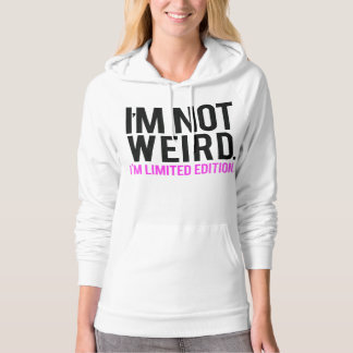 I'm not weird i'm limited edition hoodie