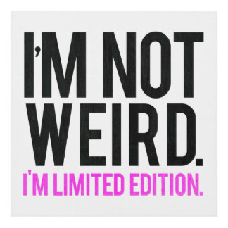 I'm not weird i'm limited edition panel wall art