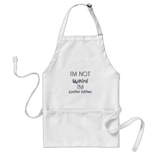 I'm Not Weird, I'm Limited Edition - Quote Adult Apron