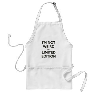 I'm Not Weird I'm Limited Edition Quote Teen Humor Adult Apron
