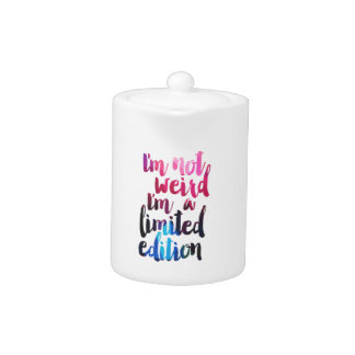 Im not weird Im limited edition quote teen humor Teapot