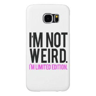 I'm not weird i'm limited edition samsung galaxy s6 case