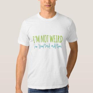 I'm Not Weird I'm Limited Edition Tee Shirt