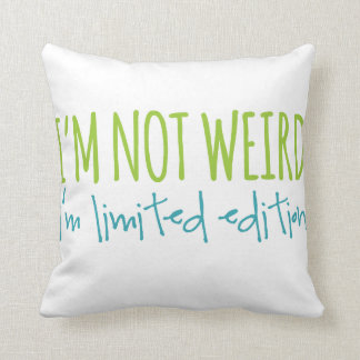 I'm Not Weird I'm Limited Edition Throw Pillow