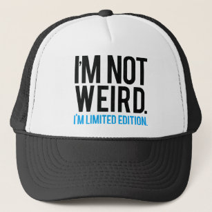 255738436f9 I m not weird I m limited edition.