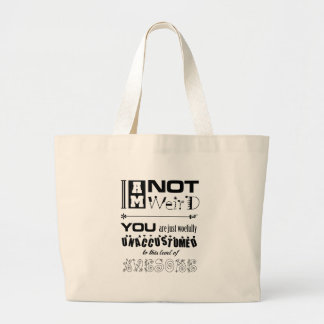 I'm Not Weird! Large Tote Bag