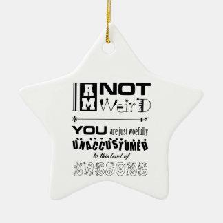I'm Not Weird Star Ornament