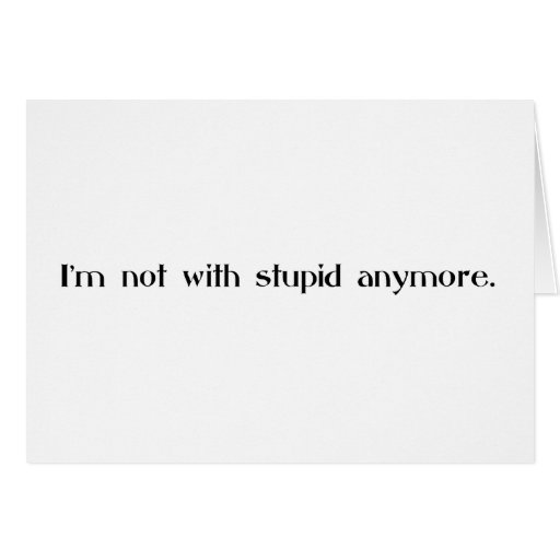 I'm Not With Stupid Any More Cards