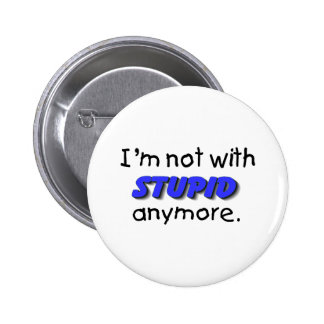 Im Not With Stupid Anymore Pinback Buttons