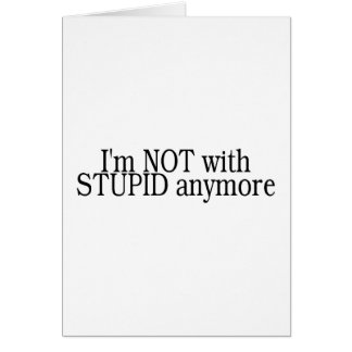 Im Not With Stupid Anymore Greeting Card