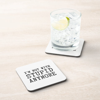 I'm Not With Stupid Anymore Drink Coaster