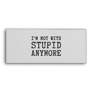 I'm Not With Stupid Anymore Envelope