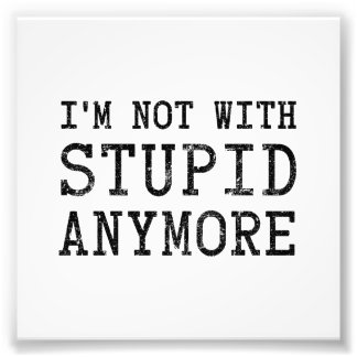 I'm Not With Stupid Anymore Photo Print