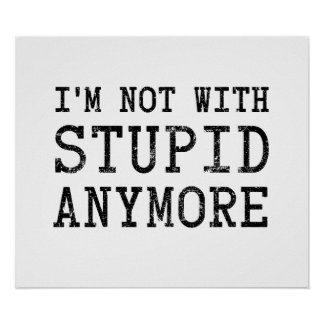 I'm Not With Stupid Anymore Poster