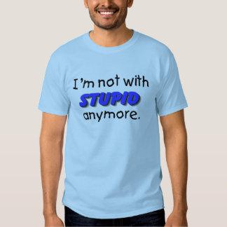 Im Not With Stupid Anymore Shirt
