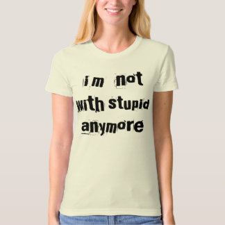 i'm  not, with, stupid, anymore tee shirt