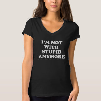 I'm not with Stupid Anymore Tee Shirt