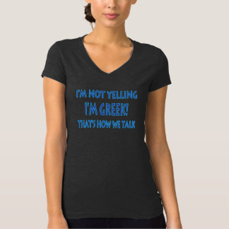 I'M NOT YELLING I'M GREEK THAT'S HOW WE TALK T-Shirt