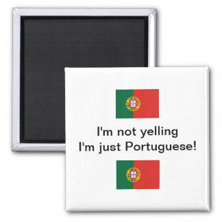 """I'm not yelling I'm just Portuguese!"" magnet"