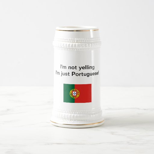 """I'm not yelling I'm just Portuguese!"" stein Mug"