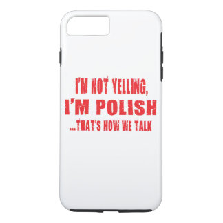 I'M NOT YELLING,I'M POLISH THAT'S HOW WE TALK iPhone 7 PLUS CASE