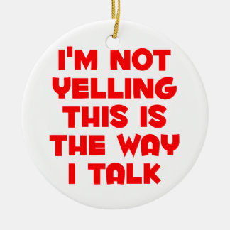 I'm not yelling Double-Sided ceramic round christmas ornament