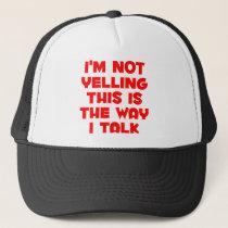 I'm not yelling trucker hat