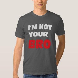 I'm not your BRO. Tee Shirt