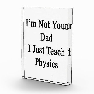I'm Not Your Dad I Just Teach Physics Awards