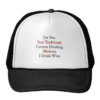 I'm Not Your Traditional Cerveza Drinking Mexican Trucker Hat