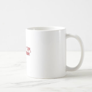 """I'm not your type."" Coffee Mug"