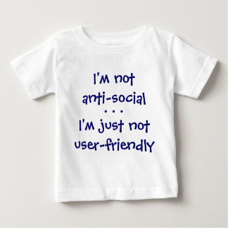 I'm notanti-social, I'm just notuser-friendly, ... Baby T-Shirt