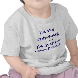 I'm notanti-social, I'm just notuser-friendly, ... T-shirts