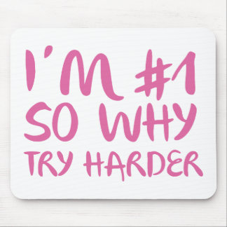 I'm Number 1 So Why Try Harder Mouse Pad