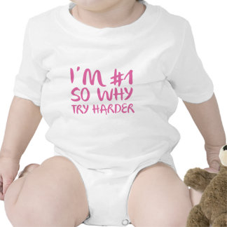 I'm Number 1 So Why Try Harder Baby Bodysuits