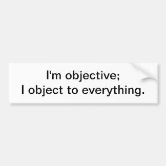 I'm objective - bumper sticker