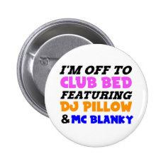 I'm off to club bed funny design pinback button at Zazzle