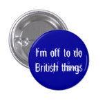 I'm off to do British things 1 Inch Round Button