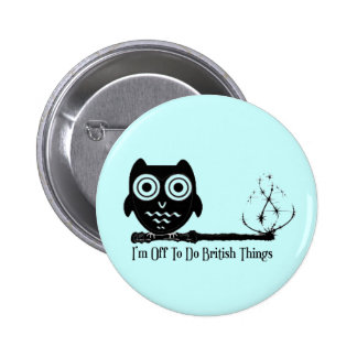 I'm Off To Do British Things. 2 Inch Round Button