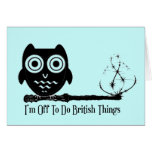 I'm off to do british things greeting card