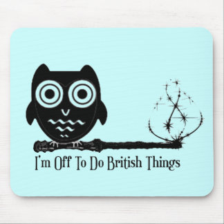 I'm off to do british things mouse pad