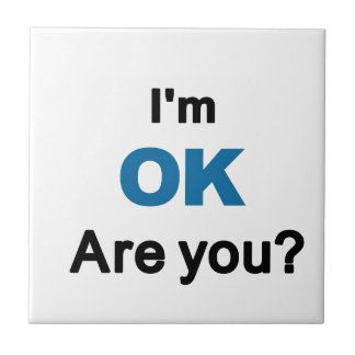 I'm OK...Are you? Small Square Tile