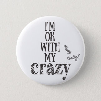 I'm ok with my crazy - Funny Quote Button