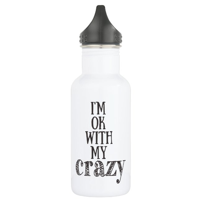 I'm ok with my crazy - Water Bottle (18 oz), White