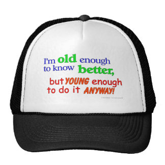 I'm old enough to know better, but young enough... mesh hat