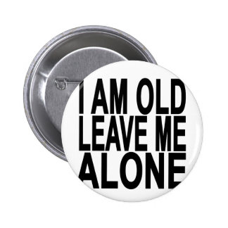 I'm Old. Leave Me Alone..png Pinback Button
