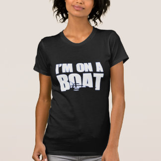 I'm On A Boat Great Gift Sailor T-Shirt