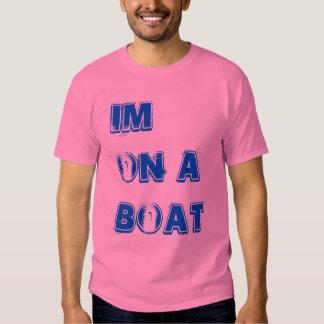 Im on a boat tee shirt
