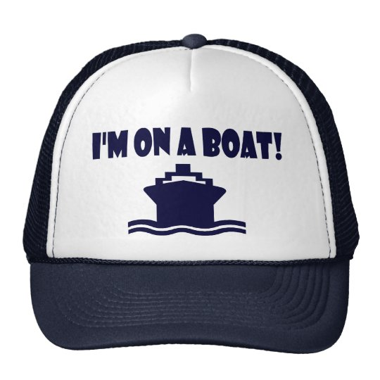 I'm On A Boat ! Trucker Hat
