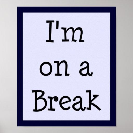 I'm On A Break Print